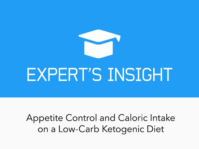 Expert's Insight: Appetite Control and Caloric Intake on Low-carb Ketogenic Diets