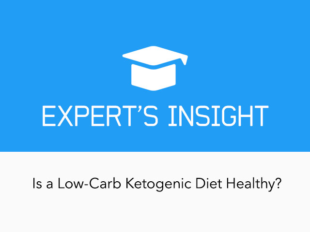 |Expert's Insight: Is a Very Low-Carb Ketogenic Diet Healthy?