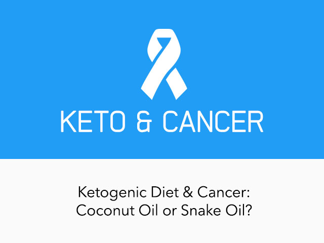 Ketogenic Diet and Cancer - Coconut Oil or Snake Oil?