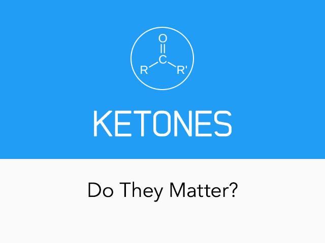 Do Ketones Matter?