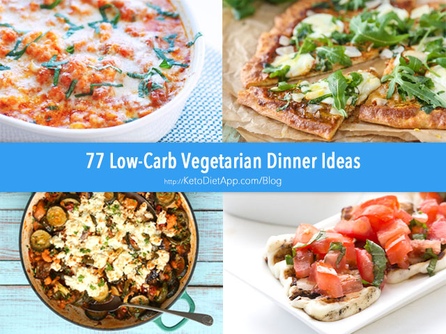77 Low-Carb Vegetarian Dinner Ideas
