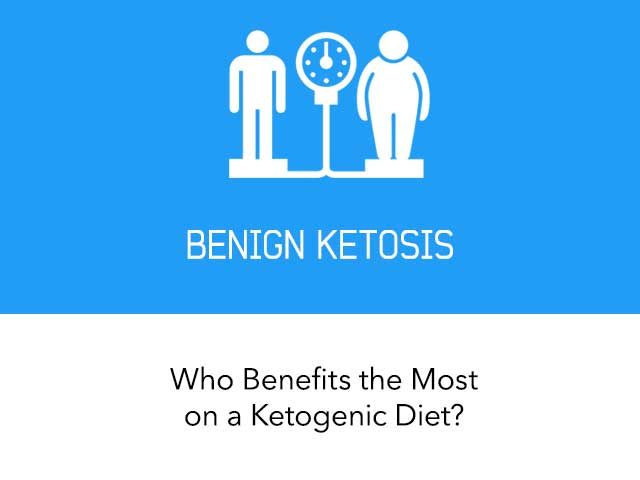 Benign Ketosis - Who Benefits the Most on a Ketogenic Diet?