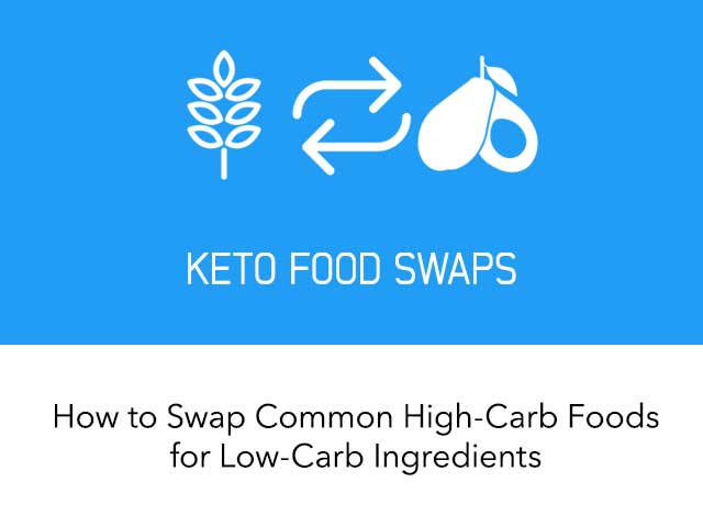 The Ultimate Keto Food Swap List: How to Swap Common High-Carb Foods for Healthy Low-Carb Options