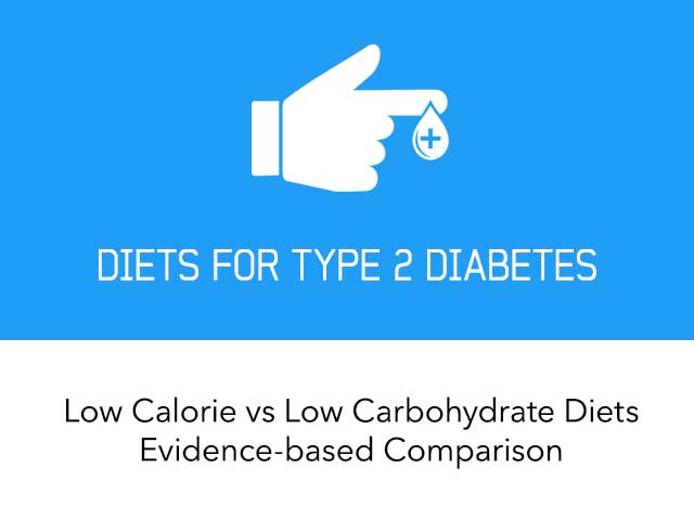 Low Calorie vs Low Carbohydrate Diets for Type 2 Diabetes: Evidence-Based Comparison