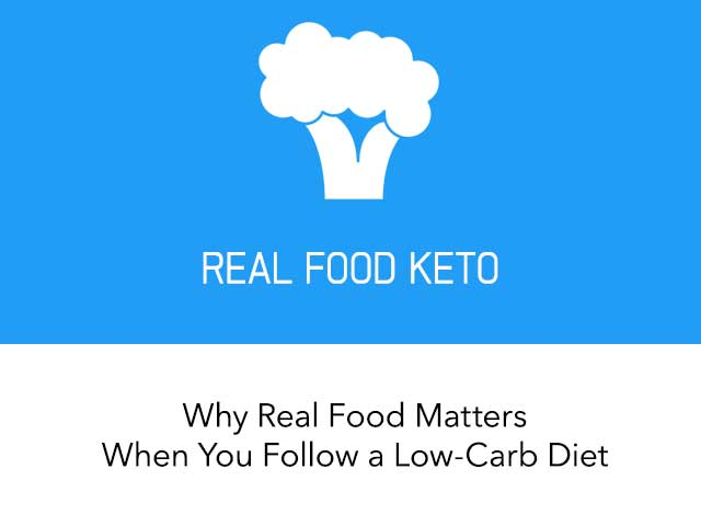 Why Real Food Matters When You Follow a Low-Carb and Keto Diet