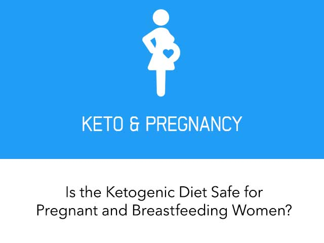 Is the Ketogenic Diet Safe for Pregnant and Breastfeeding Women?