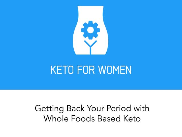 Keto For Women: Getting Your Period Back